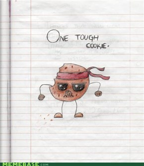 one tough cookie.