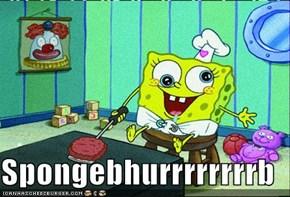 Spongebhurrrrrrrrb