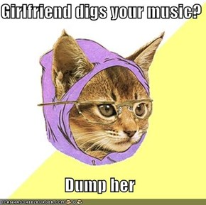 Girlfriend digs your music?  Dump her