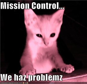 Mission Control...  We haz problemz