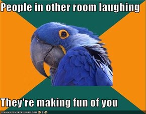 People in other room laughing  They're making fun of you