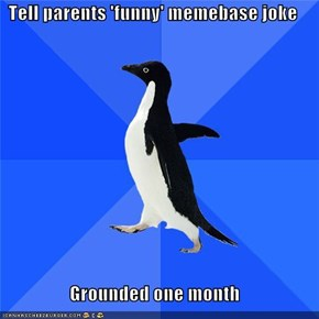 Tell parents 'funny' memebase joke  Grounded one month