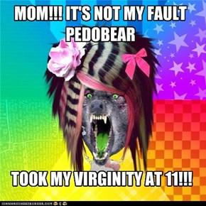 MOM!!! IT'S NOT MY FAULT PEDOBEAR