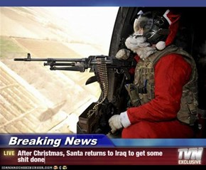 Breaking News - After Christmas, Santa returns to Iraq to get some shit done