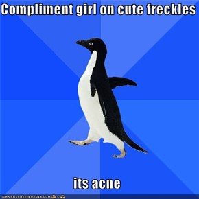 Compliment girl on cute freckles  its acne