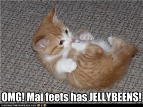 OMG! Mai feets has JELLYBEENS!