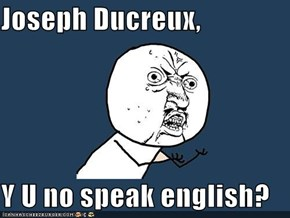 Joseph Ducreux,   Y U no speak english?