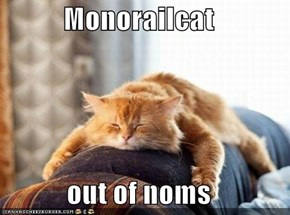 Monorailcat  out of noms