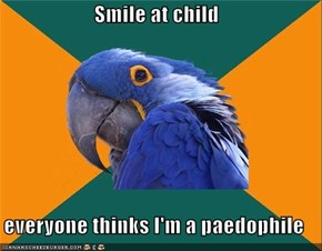Smile at child  everyone thinks I'm a paedophile