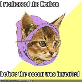 I realeased the Kraken  before the ocean was invented
