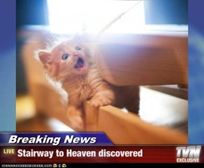 Breaking News - Stairway to Heaven discovered
