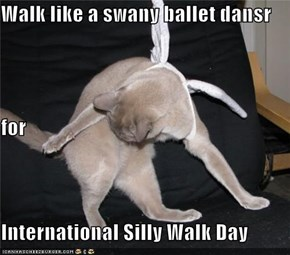 Walk like a swany ballet dansr for International Silly Walk Day