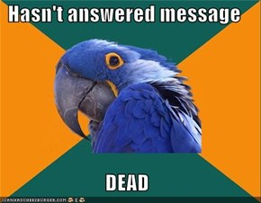 Hasn't answered message  DEAD