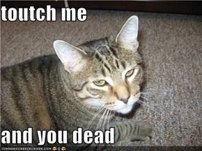 toutch me  and you dead