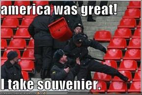 america was great!  I take souvenier.