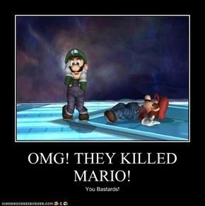 OMG! THEY KILLED MARIO!