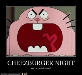 CHEEZBURGER NIGHT