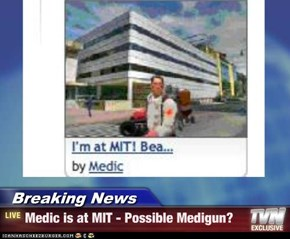 Breaking News - Medic is at MIT - Possible Medigun?