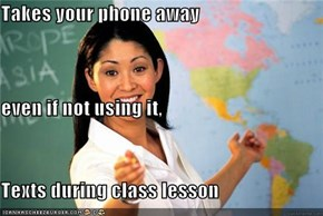 Takes your phone away even if not using it, Texts during class lesson