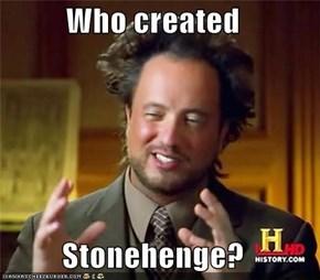 Who created  Stonehenge?