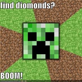 find diomonds?  BOOM!