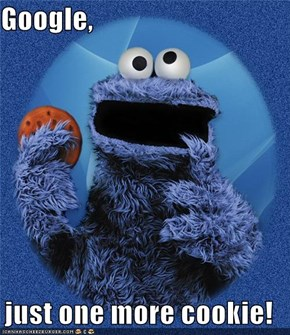 Google,  just one more cookie!