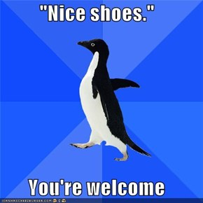 """Nice shoes.""  You're welcome"