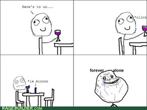 Cheers to Forever Alone