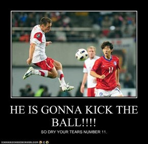 HE IS GONNA KICK THE BALL!!!!