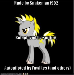 Made by Snakeman1992 Roleplayed by Spitfire Autopiloted by Fawlkes (and others)
