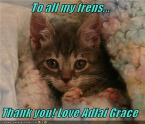 To all my frens...  Thank you! Love Adlai Grace
