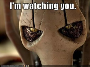 I'm watching you.