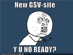 New GSV-site  Y U NO READY?