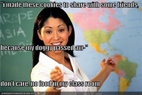 """i made these cookies to share with some friends, because my doggy passed aw-"" don't care. no food in my class room"