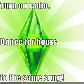 Turn on radio. Dance for hours to the same song!