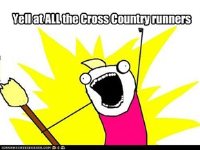Yell at ALL the Cross Country runners