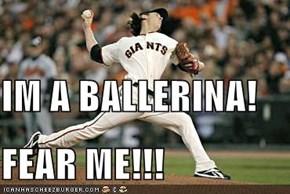 IM A BALLERINA! FEAR ME!!!