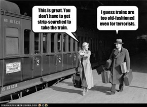 Trains: Because Terrorists Don't Even Bother!