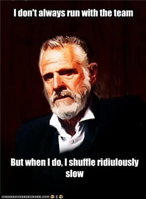 I don't always run with the team
