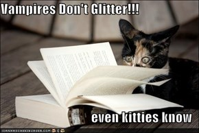 Vampires Don't Glitter!!!  even kitties know
