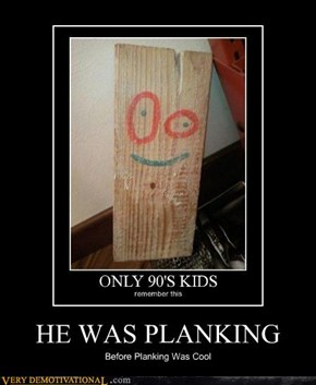 HE WAS PLANKING