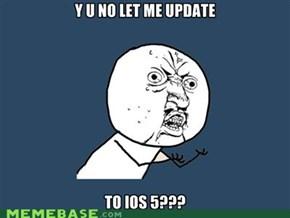 Y U NO LET ME!