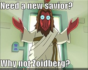 Need a new savior?  Why not Zoidberg?