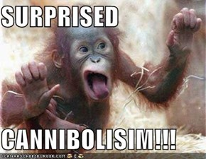 SURPRISED   CANNIBOLISIM!!!