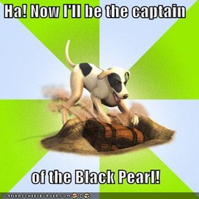 Ha! Now I'll be the captain   of the Black Pearl!
