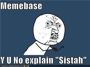 "Memebase  Y U No explain ""Sistah"""