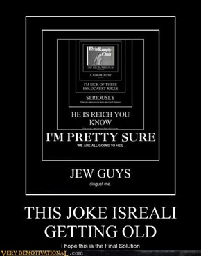 THIS JOKE ISREALI GETTING OLD
