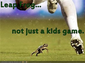 Leap Frog...       not just a kids game.