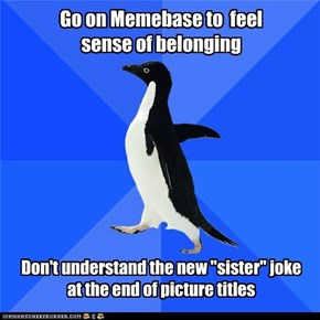 Awkward Penguin is always out of the loop
