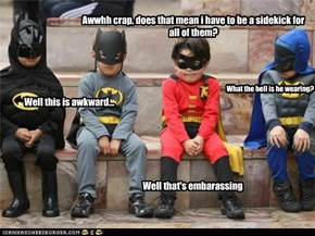 Awwhh crap, does that mean i have to be a sidekick for all of them?